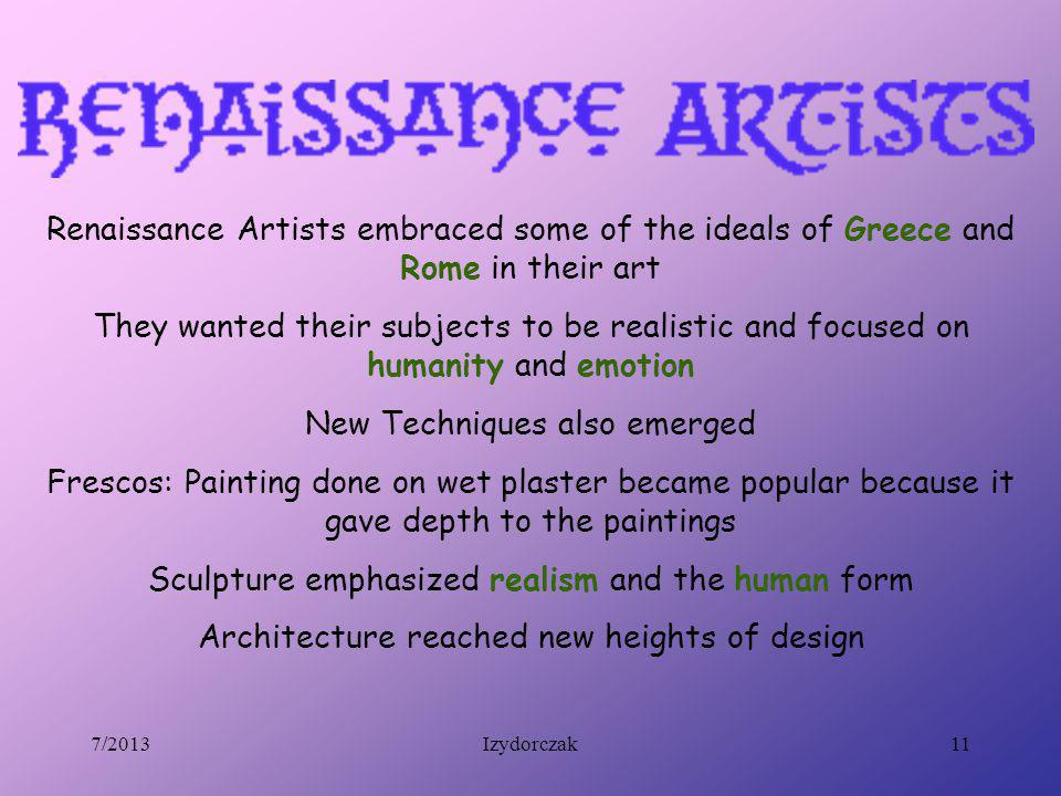 Renaissance Artists embraced some of the ideals of Greece and Rome in their art They wanted their subjects to be realistic and focused on humanity and