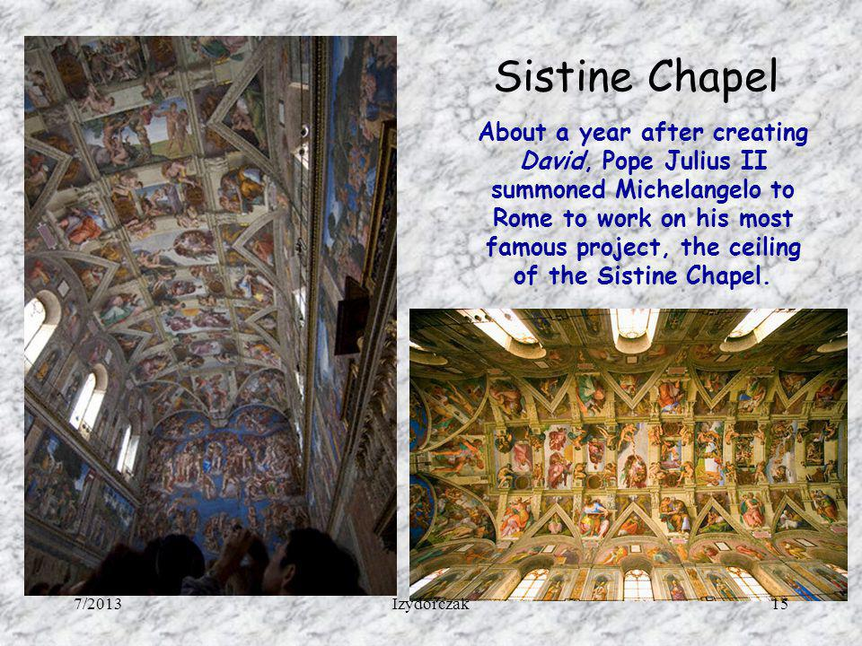 Sistine Chapel About a year after creating David, Pope Julius II summoned Michelangelo to Rome to work on his most famous project, the ceiling of the