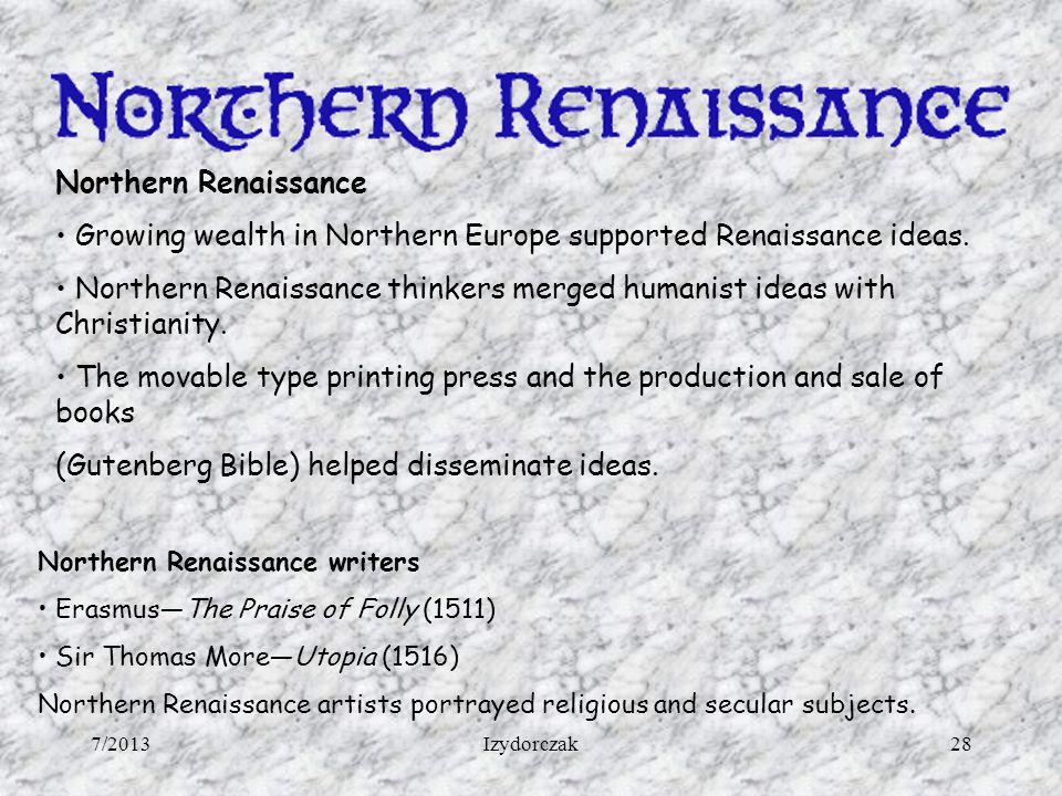 Northern Renaissance Growing wealth in Northern Europe supported Renaissance ideas. Northern Renaissance thinkers merged humanist ideas with Christian