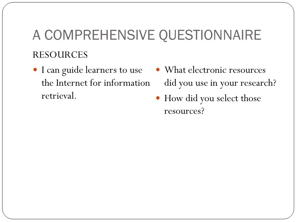 A COMPREHENSIVE QUESTIONNAIRE RESOURCES I can guide learners to use the Internet for information retrieval.
