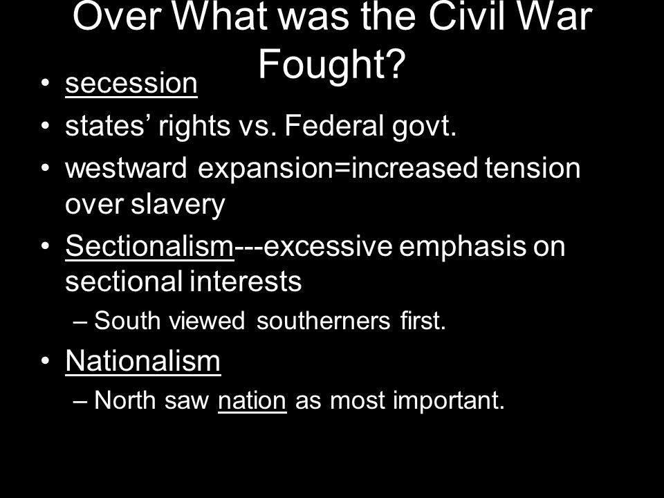 Over What was the Civil War Fought. secession states rights vs.