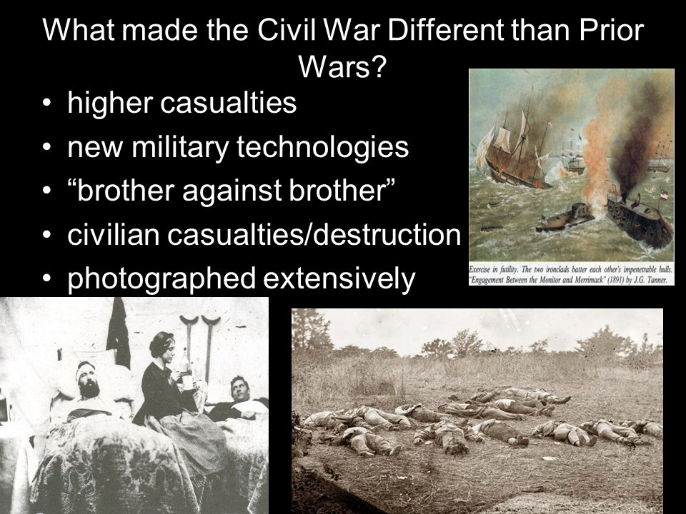 What made the Civil War Different than Prior Wars.