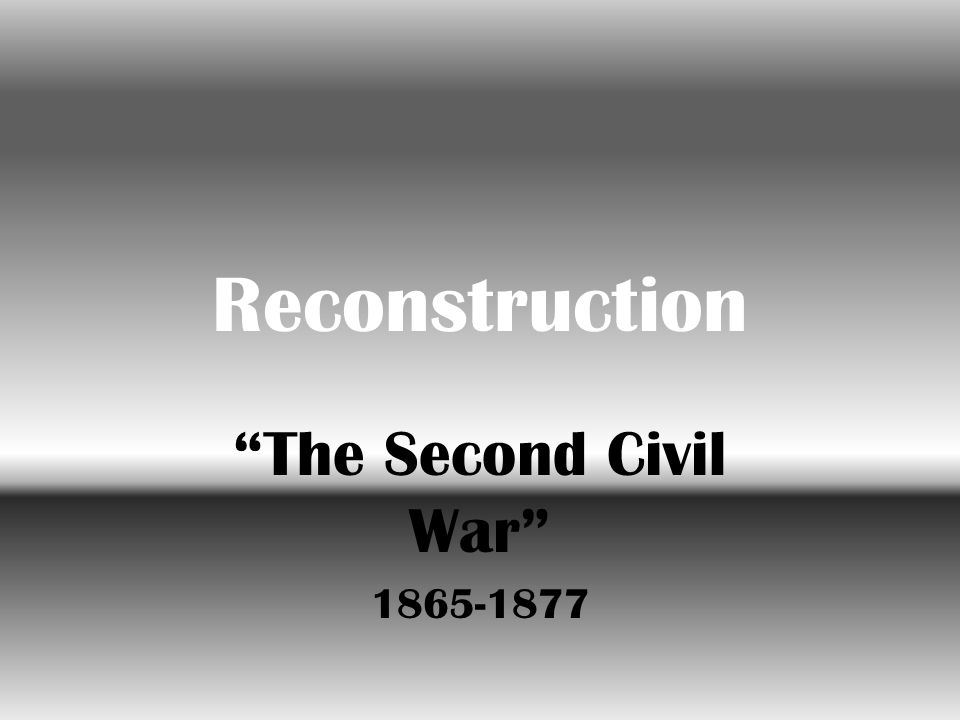 Reconstruction The Second Civil War 1865-1877