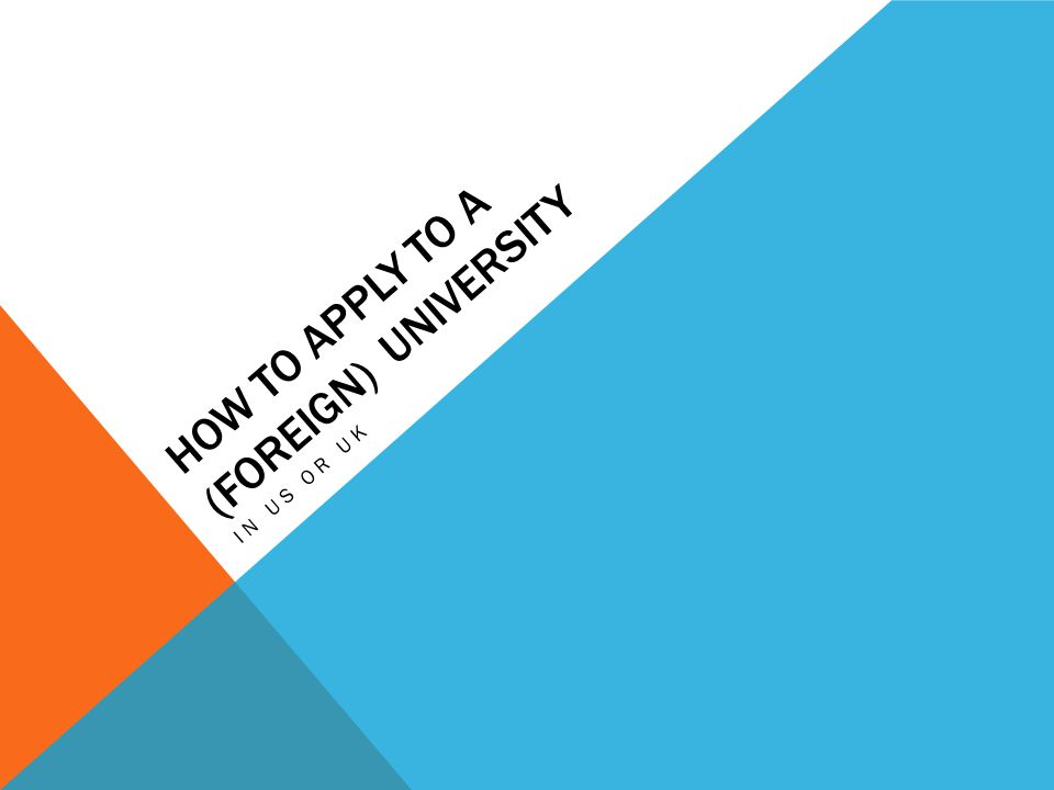 HOW TO APPLY TO A (FOREIGN) UNIVERSITY IN US OR UK