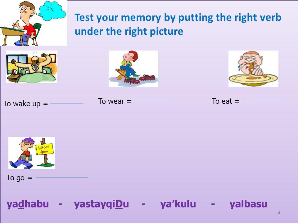 Yal3abu =يَلْعَبُ To paly يَرْجِعُ = Yarje3u To return ya3malu alwaDaaif = يَعْمَلُ الْوَظَائِف To do homework Yushaahidu attilfaz = يُشَاهِدُ التِّلْ