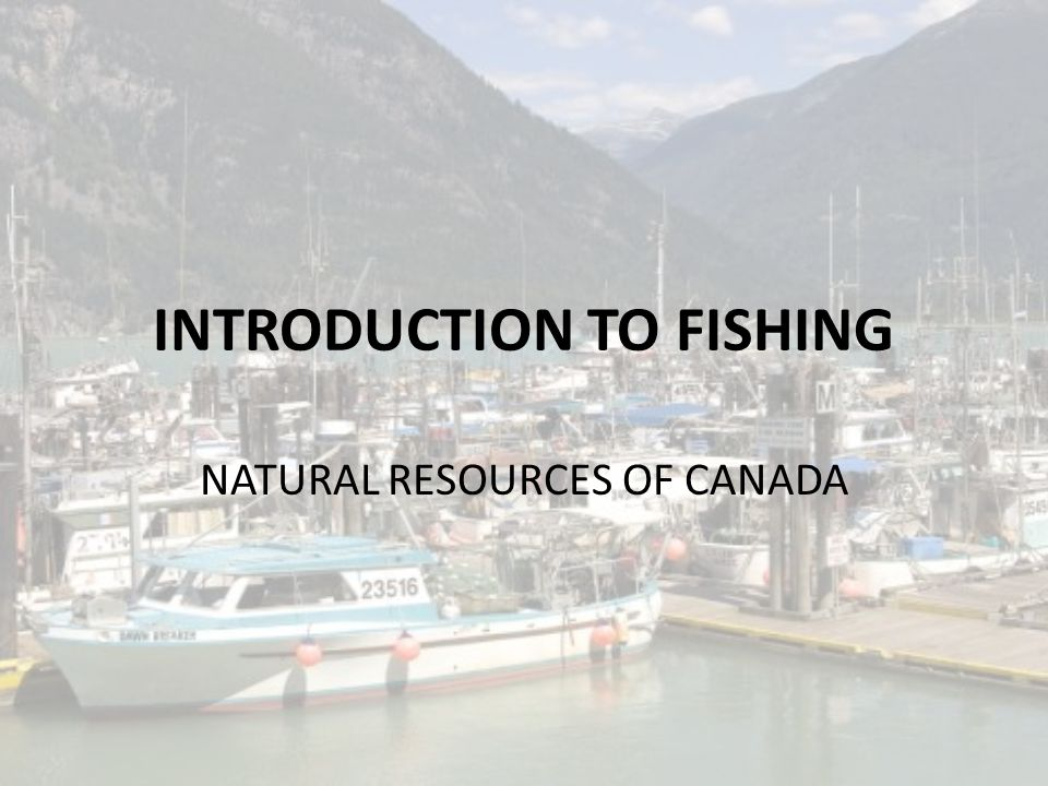 INTRODUCTION TO FISHING NATURAL RESOURCES OF CANADA