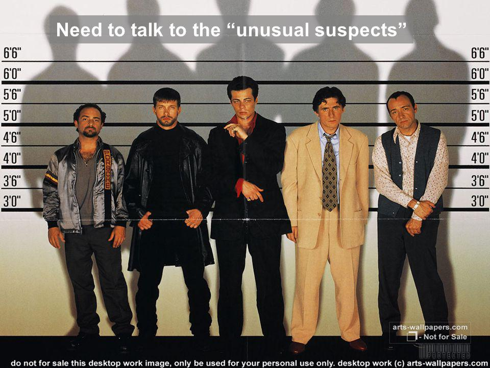 Need to talk to the unusual suspects