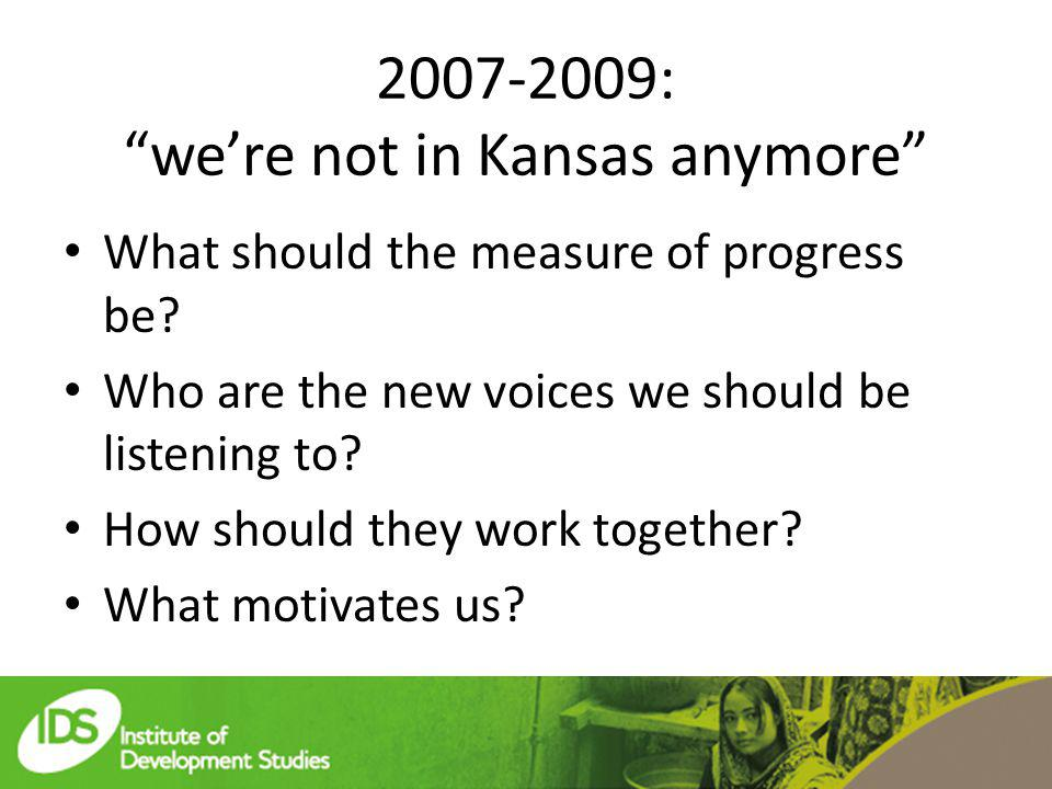 2007-2009: were not in Kansas anymore What should the measure of progress be.