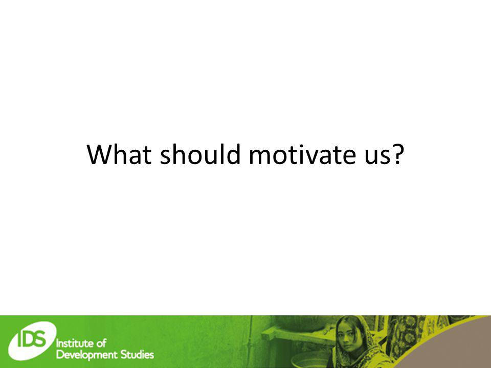 What should motivate us