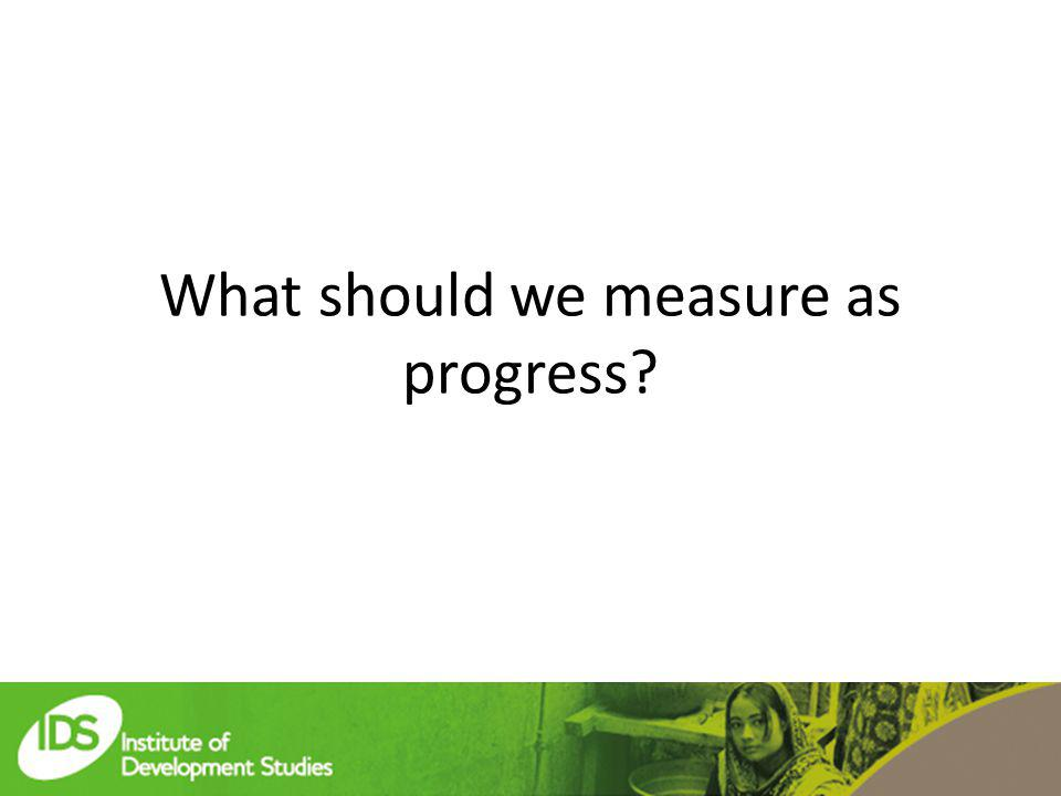 What should we measure as progress