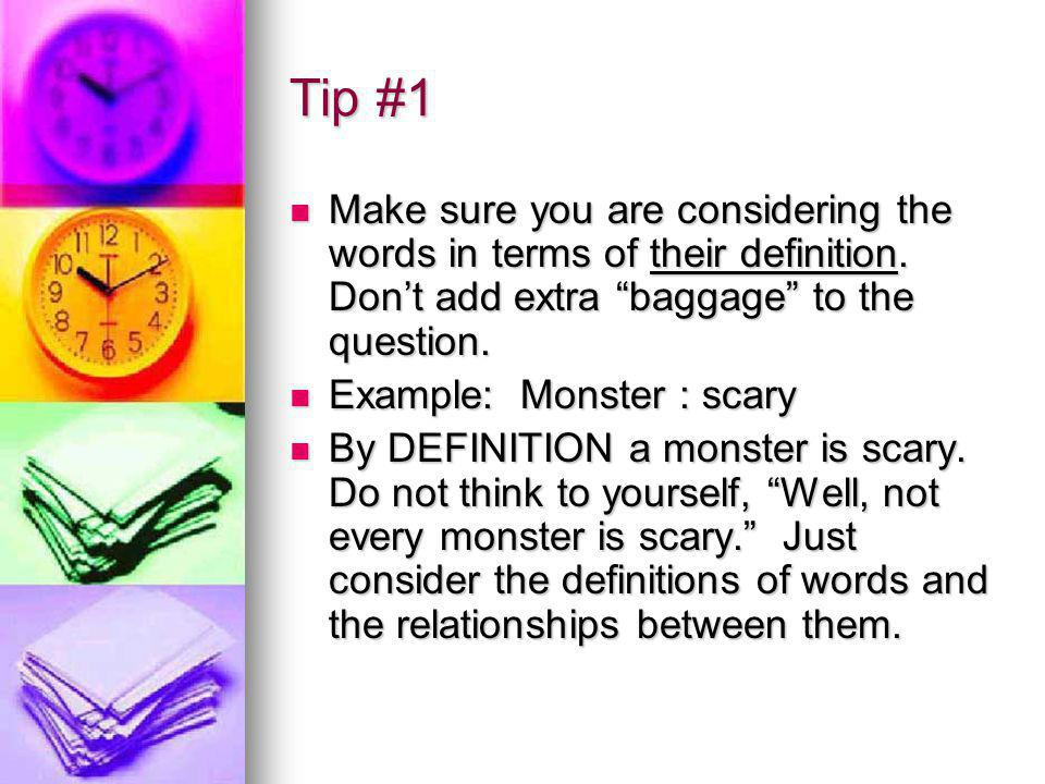 Tip #1 Make sure you are considering the words in terms of their definition.