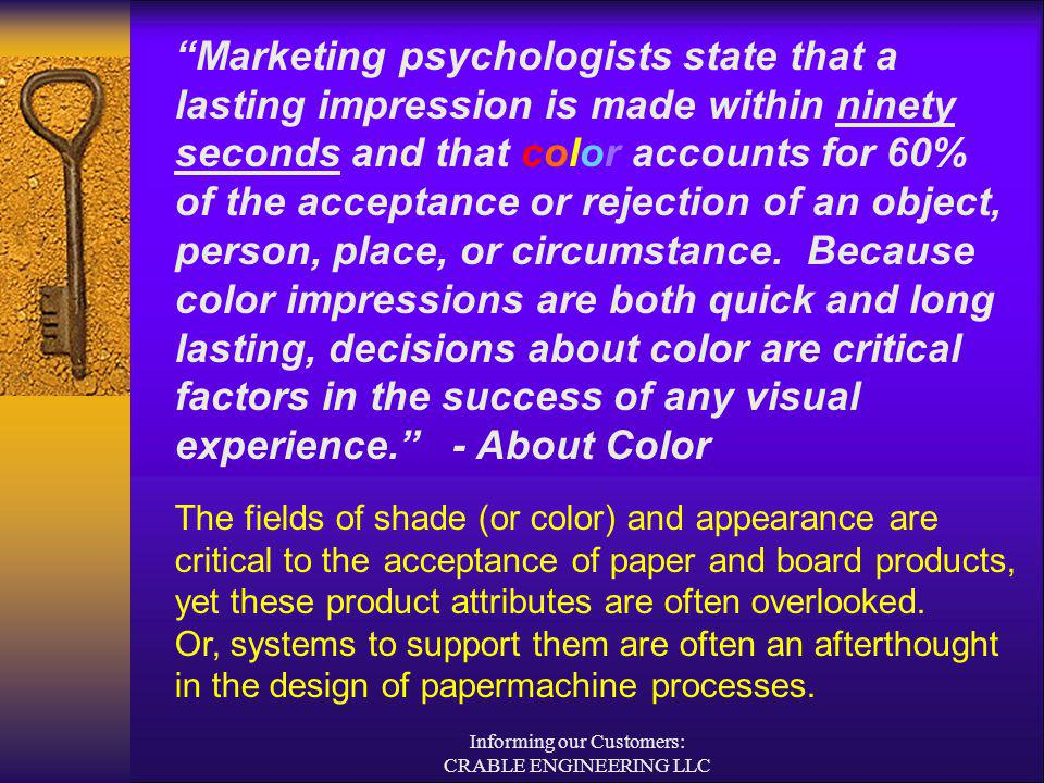 Informing our Customers: CRABLE ENGINEERING LLC Marketing psychologists state that a lasting impression is made within ninety seconds and that color a