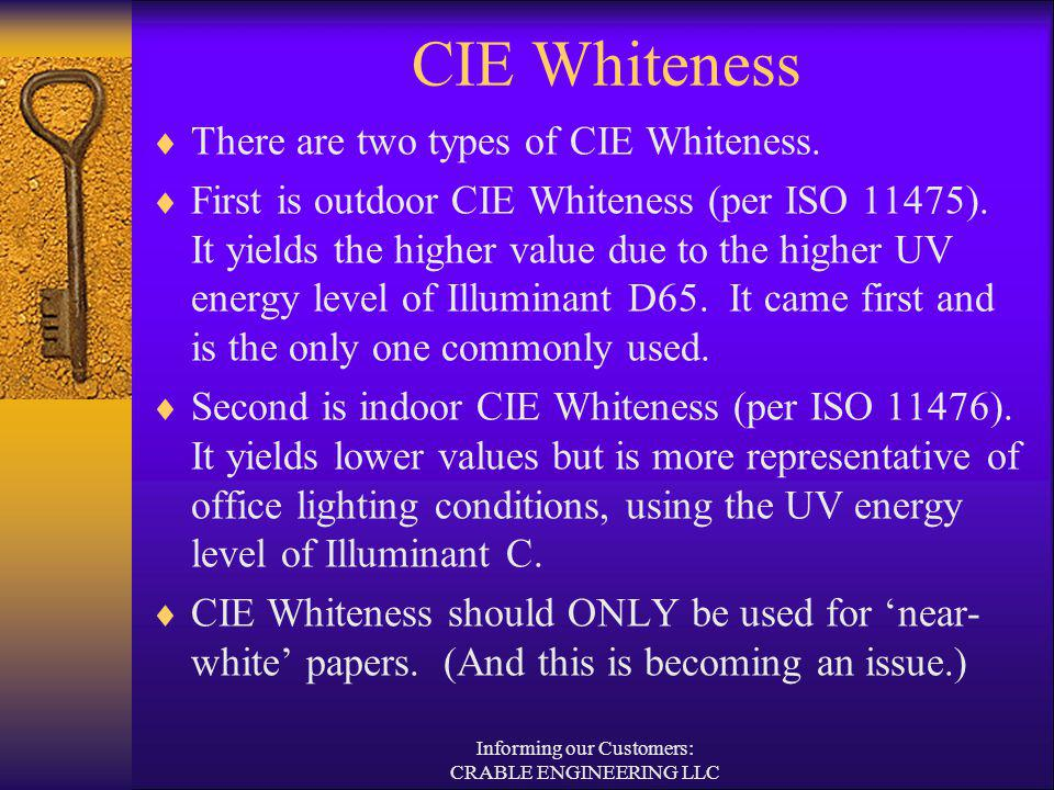 CIE Whiteness There are two types of CIE Whiteness. First is outdoor CIE Whiteness (per ISO 11475). It yields the higher value due to the higher UV en