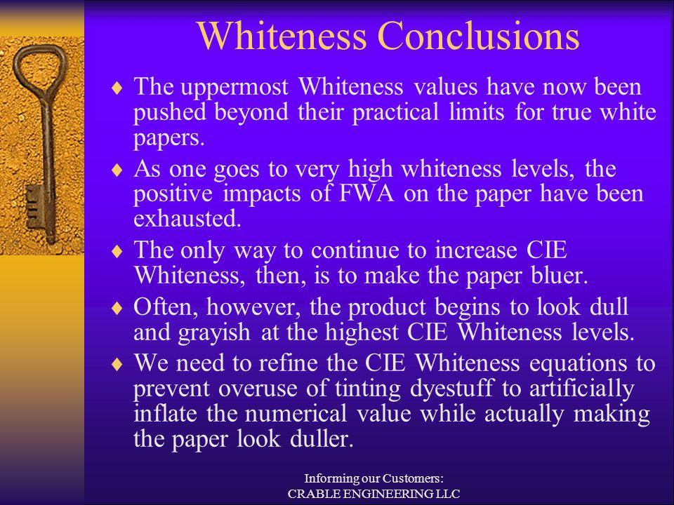 Whiteness Conclusions The uppermost Whiteness values have now been pushed beyond their practical limits for true white papers. As one goes to very hig