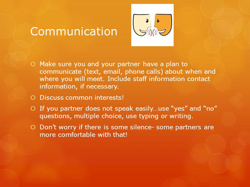 Communication Make sure you and your partner have a plan to communicate (text, email, phone calls) about when and where you will meet.