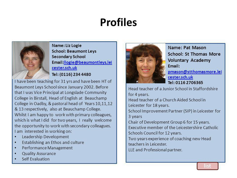 Profiles I have been teaching for 31 yrs and have been HT of Beaumont Leys School since January 2002.