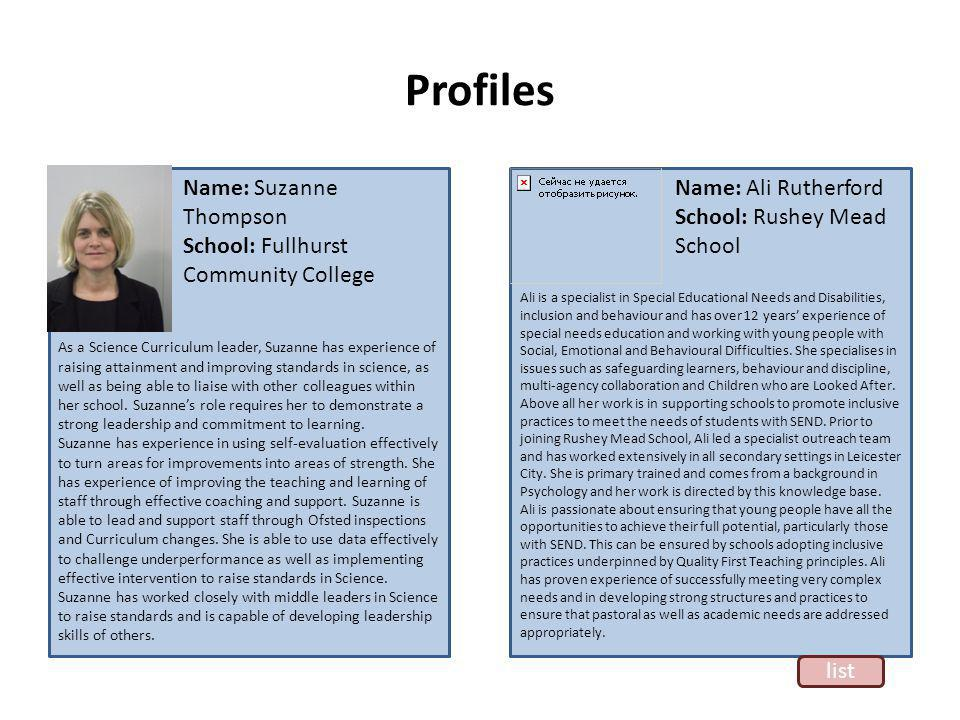 Profiles As a Science Curriculum leader, Suzanne has experience of raising attainment and improving standards in science, as well as being able to liaise with other colleagues within her school.