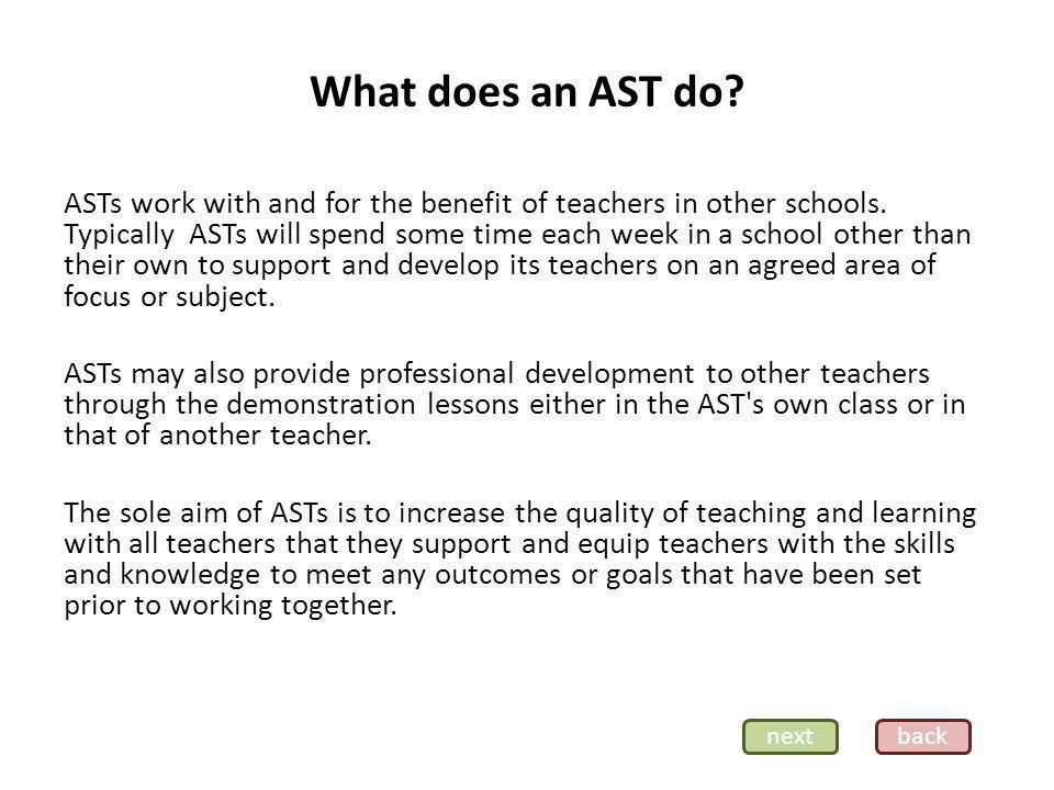 What does an AST do. ASTs work with and for the benefit of teachers in other schools.