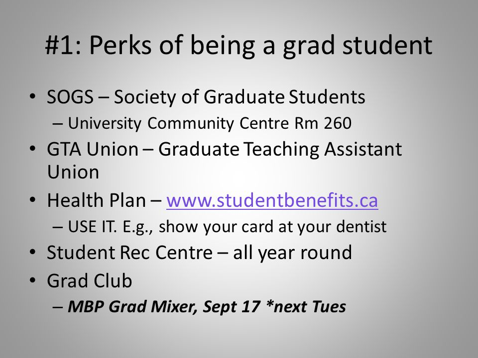 #1: Perks of being a grad student SOGS – Society of Graduate Students – University Community Centre Rm 260 GTA Union – Graduate Teaching Assistant Uni