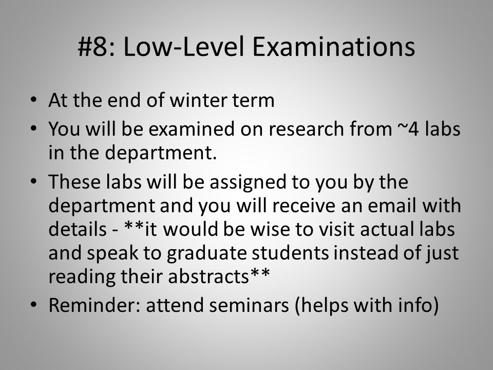 #8: Low-Level Examinations At the end of winter term You will be examined on research from ~4 labs in the department. These labs will be assigned to y
