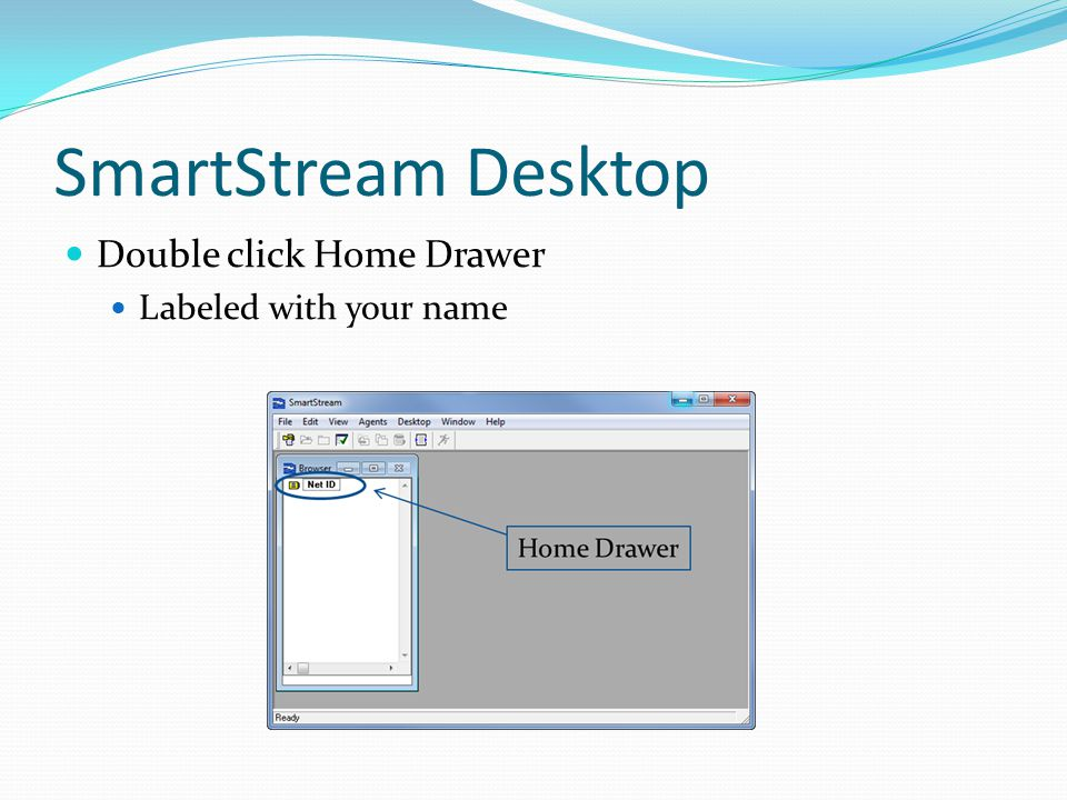 SmartStream Desktop Double click Home Drawer Labeled with your name
