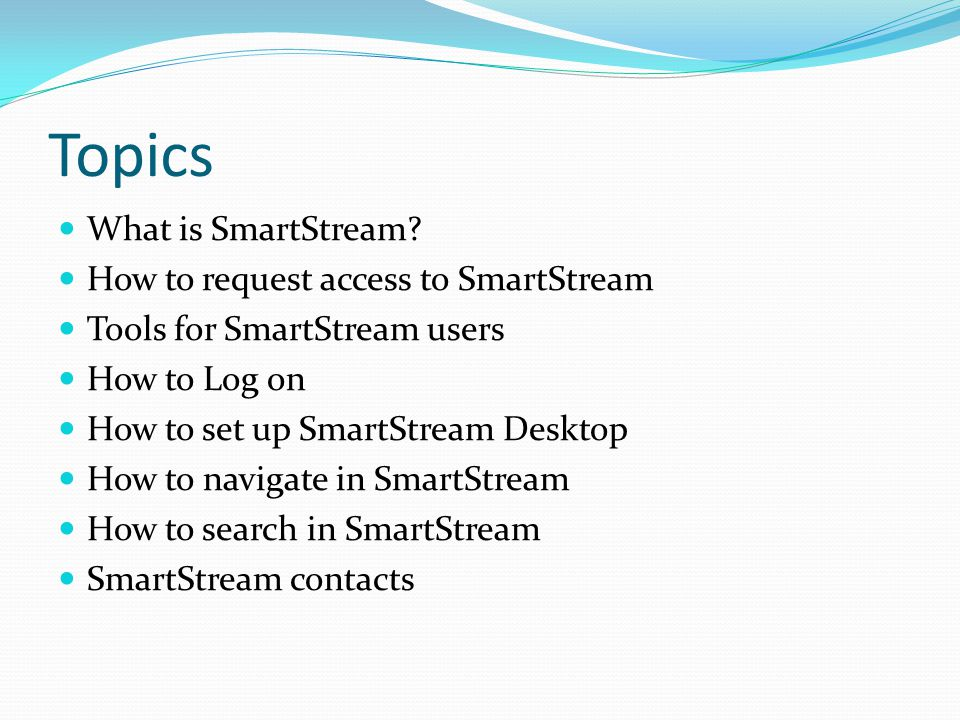 Topics What is SmartStream.