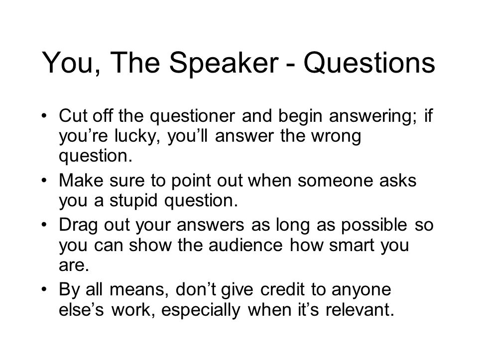 You, The Speaker - Timing Dont worry about how long your time slot is; take as long as you need.