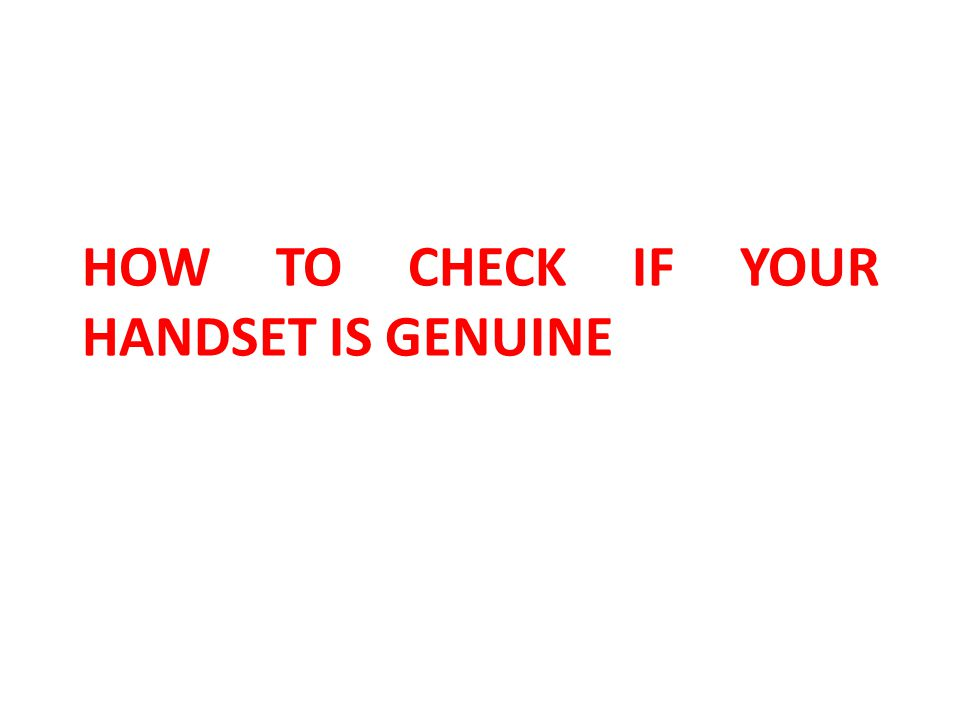 HOW TO CHECK IF YOUR HANDSET IS GENUINE