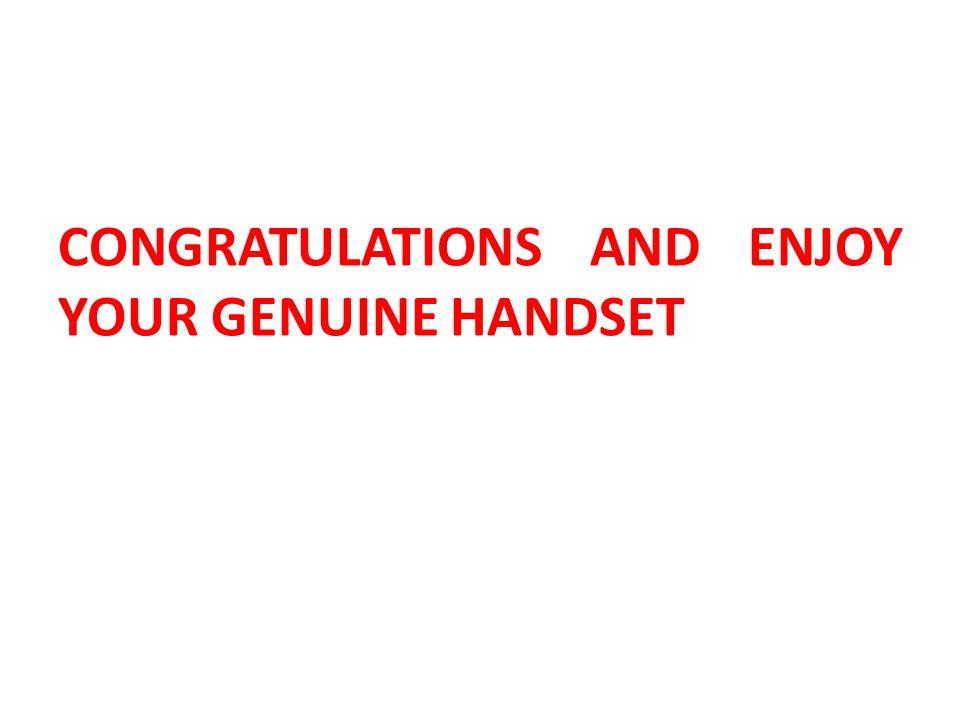 CONGRATULATIONS AND ENJOY YOUR GENUINE HANDSET