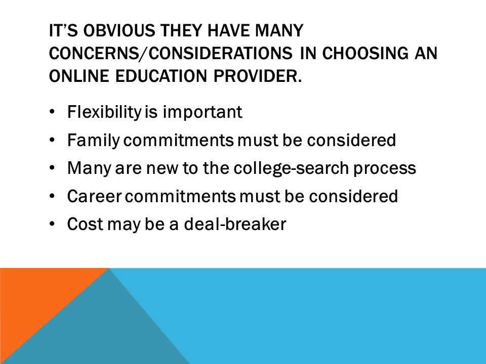ITS OBVIOUS THEY HAVE MANY CONCERNS/CONSIDERATIONS IN CHOOSING AN ONLINE EDUCATION PROVIDER.