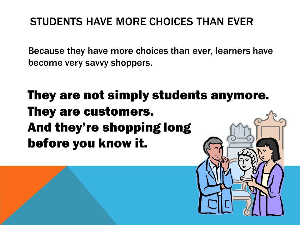 STUDENTS HAVE MORE CHOICES THAN EVER They are not simply students anymore.