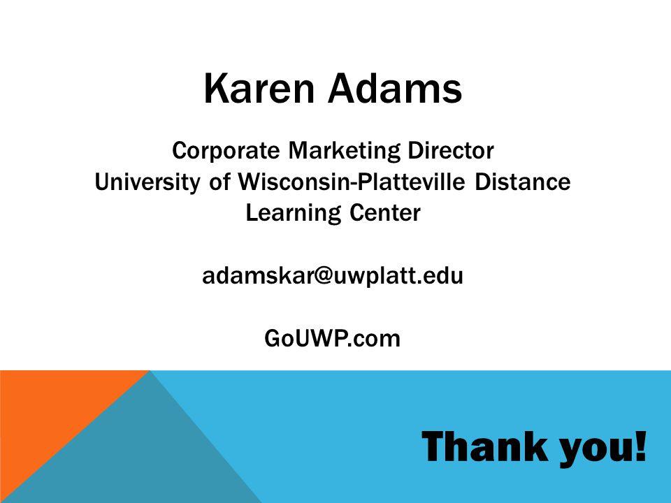 Karen Adams Corporate Marketing Director University of Wisconsin-Platteville Distance Learning Center adamskar@uwplatt.edu GoUWP.com Thank you!