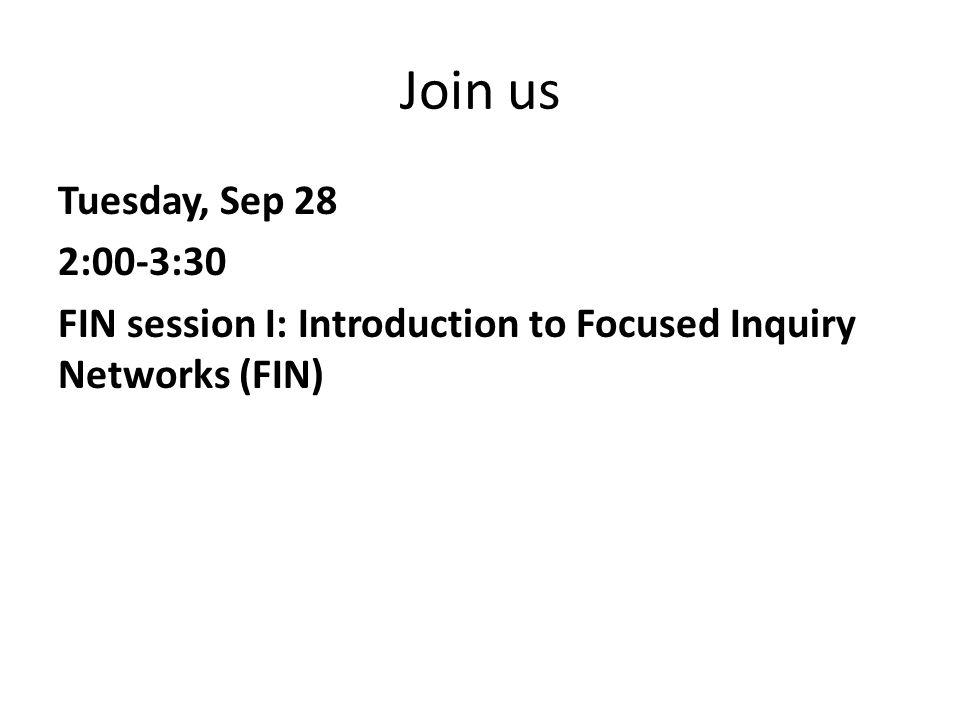 Join us Tuesday, Sep 28 2:00-3:30 FIN session I: Introduction to Focused Inquiry Networks (FIN)