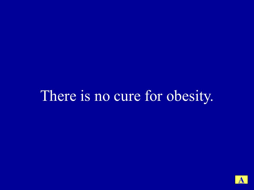 There is no cure for obesity. A