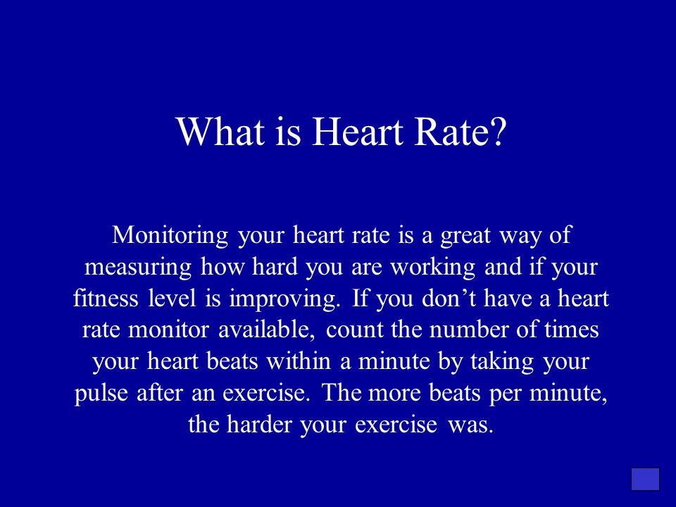 What is Heart Rate? Monitoring your heart rate is a great way of measuring how hard you are working and if your fitness level is improving. If you don