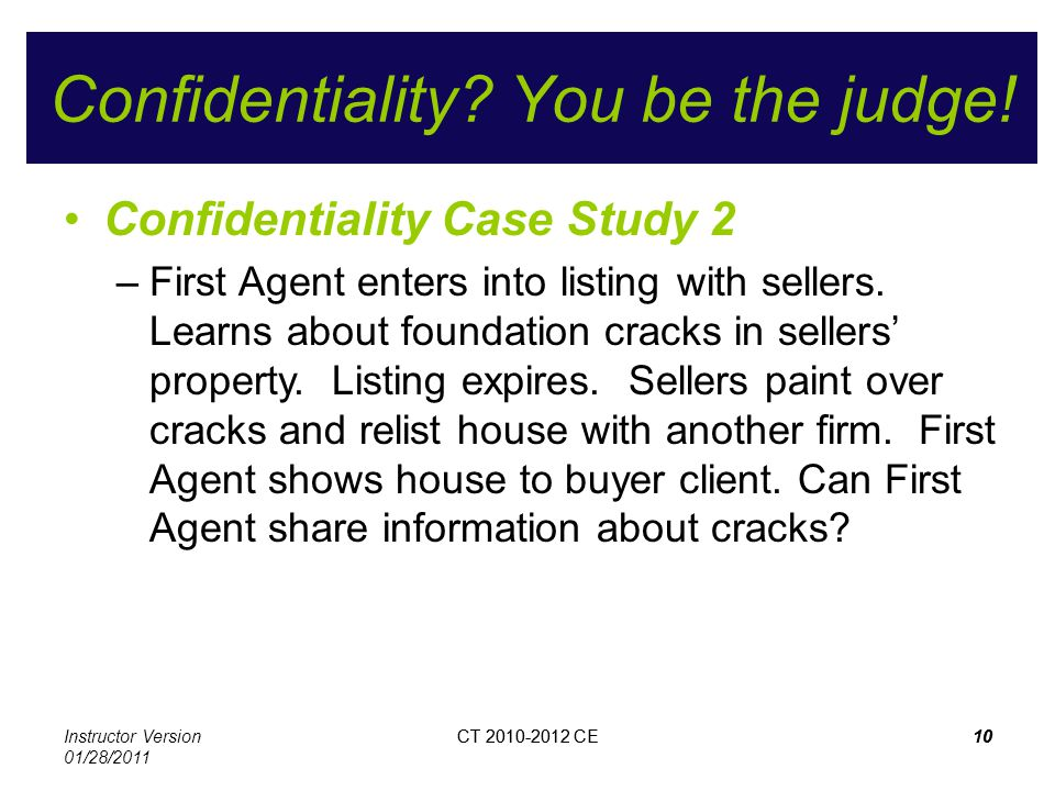 Instructor Version 01/28/2011 CT 2010-2012 CE10CT 2010-2012 CE10 Confidentiality? You be the judge! Confidentiality Case Study 2 –First Agent enters i