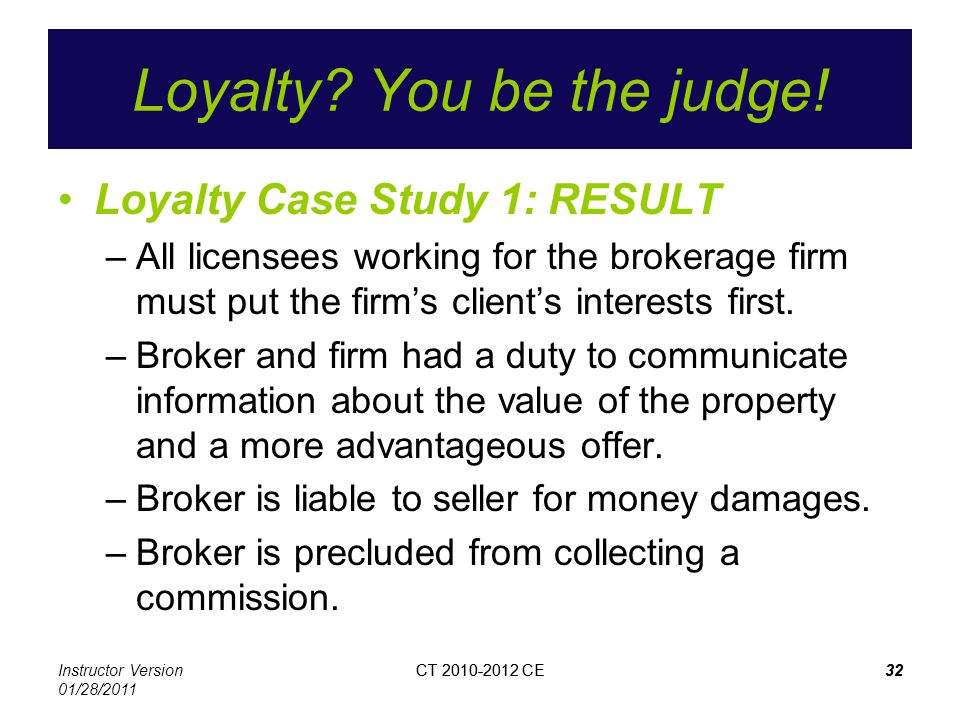 Instructor Version 01/28/2011 CT 2010-2012 CE32CT 2010-2012 CE32 Loyalty? You be the judge! Loyalty Case Study 1: RESULT –All licensees working for th