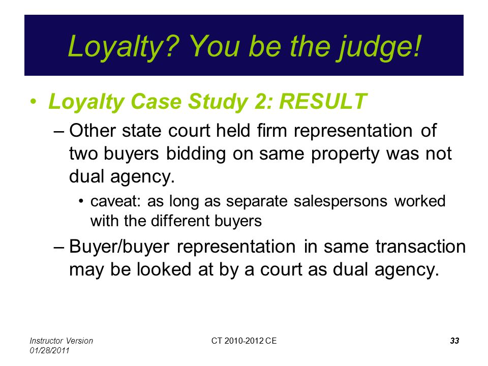 Instructor Version 01/28/2011 CT 2010-2012 CE33CT 2010-2012 CE33 Loyalty? You be the judge! Loyalty Case Study 2: RESULT –Other state court held firm