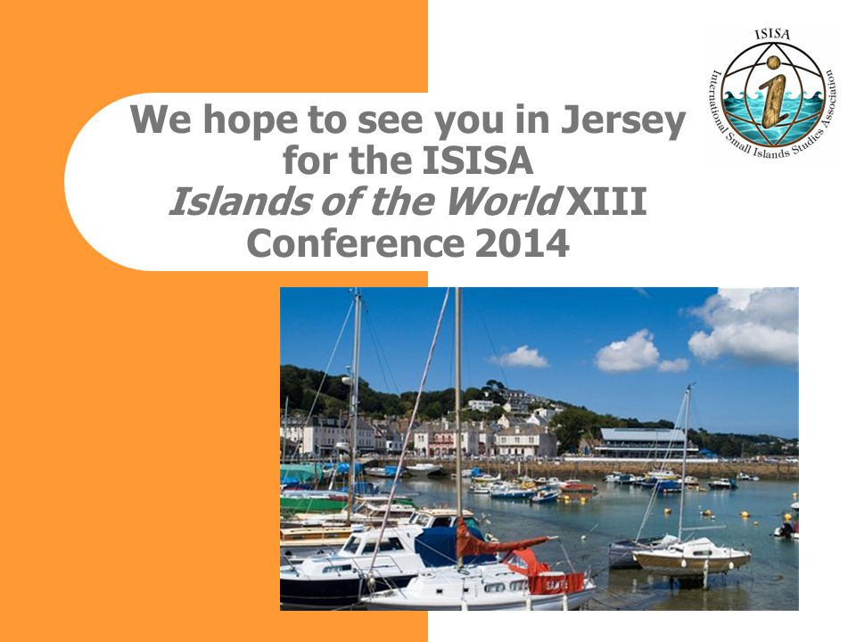 We hope to see you in Jersey for the ISISA Islands of the World XIII Conference 2014