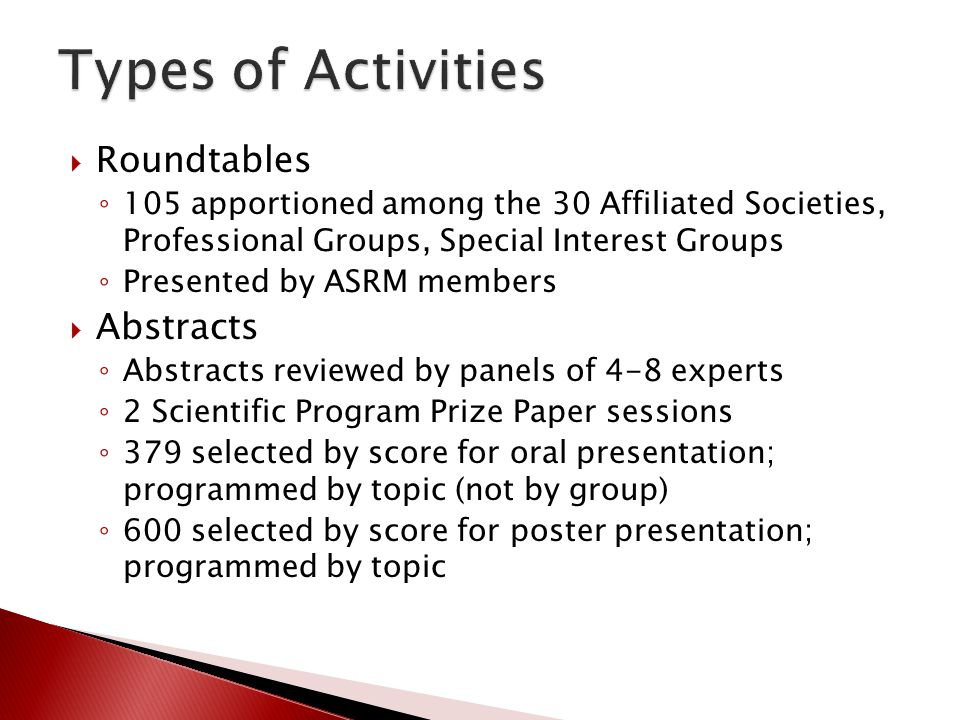 Roundtables 105 apportioned among the 30 Affiliated Societies, Professional Groups, Special Interest Groups Presented by ASRM members Abstracts Abstra