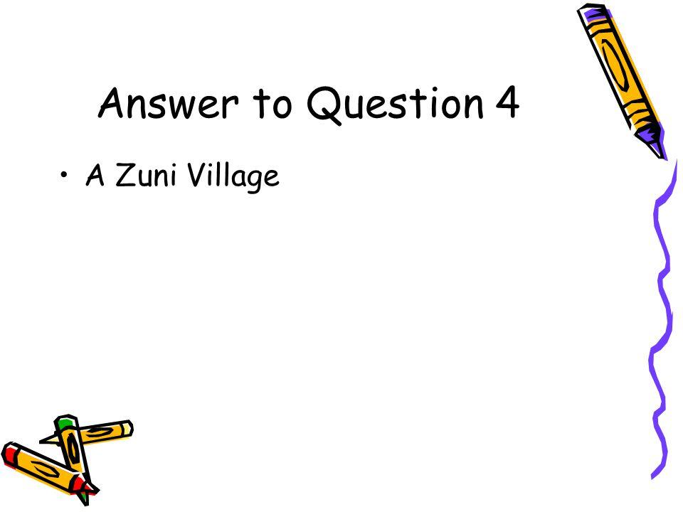 Question 4 The Spanish explorers discovered that Cibola was actually what? A Zuni village A desert A rich farmland region
