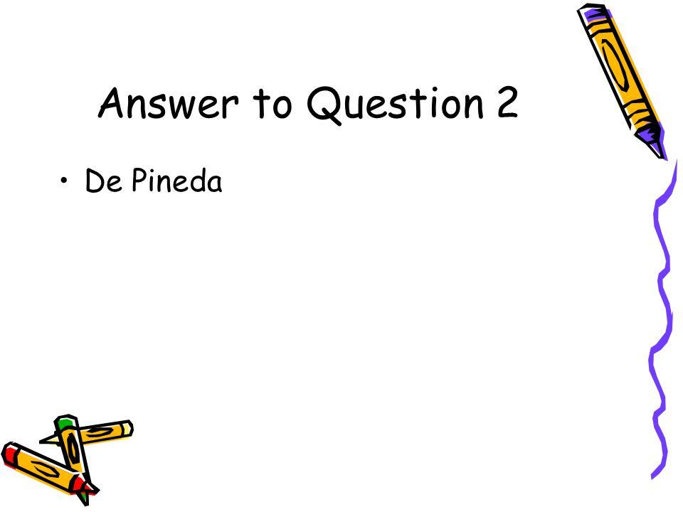Question 2 Who was the 1 st European to explore the Texas coast? De Pineda Cortes Marcos