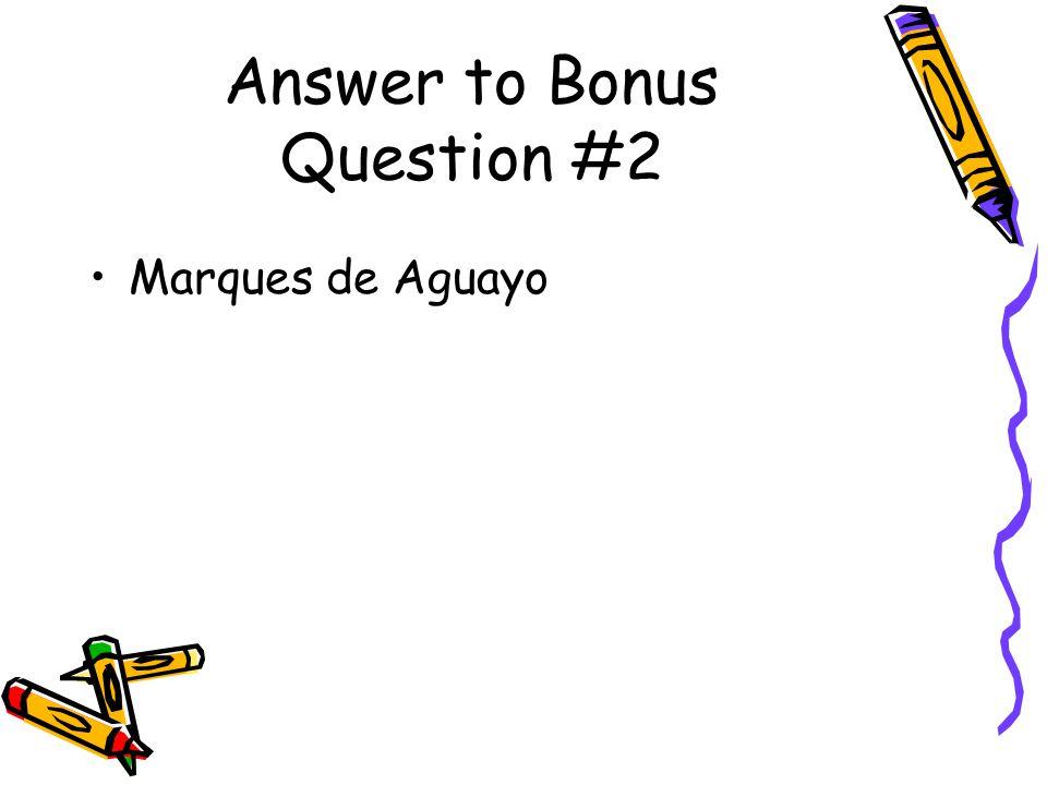 Bonus Question #2 Who was the Spanish official ordered to retake East Texas? Marques de Aguayo Francisco Hidalgo Alonso de Leon