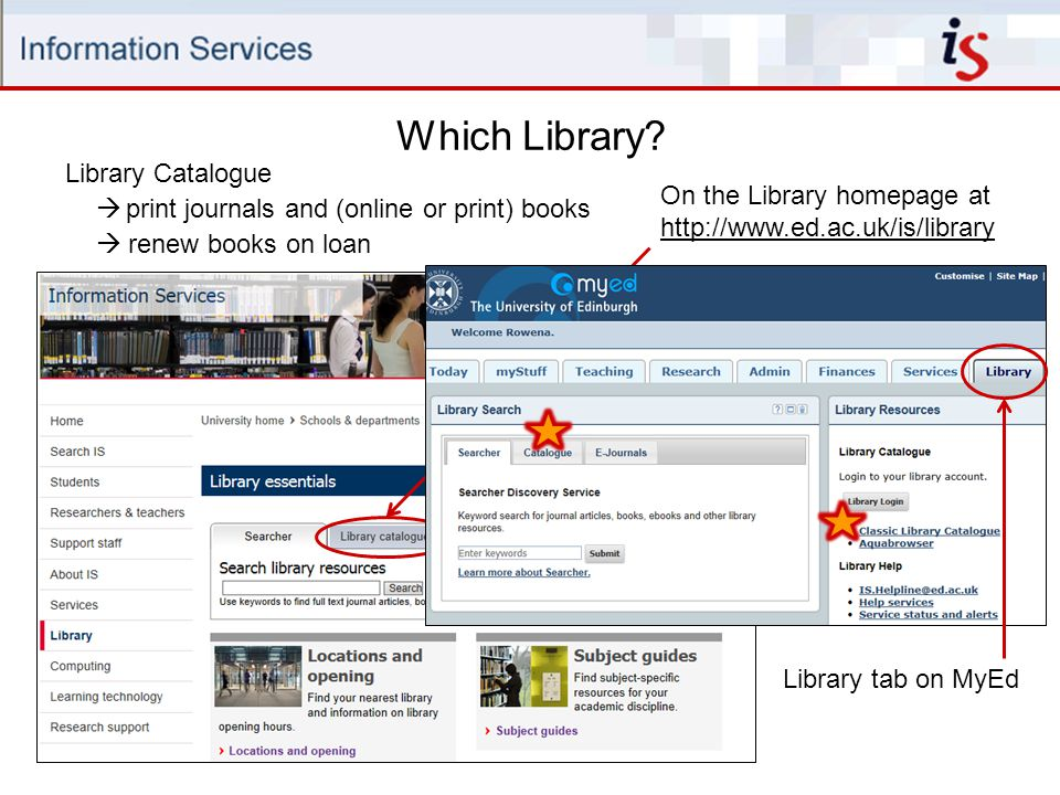 Which Library? Library Catalogue print journals and (online or print) books renew books on loan On the Library homepage at http://www.ed.ac.uk/is/libr