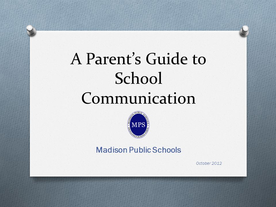 A Parents Guide to School Communication Madison Public Schools October 2012