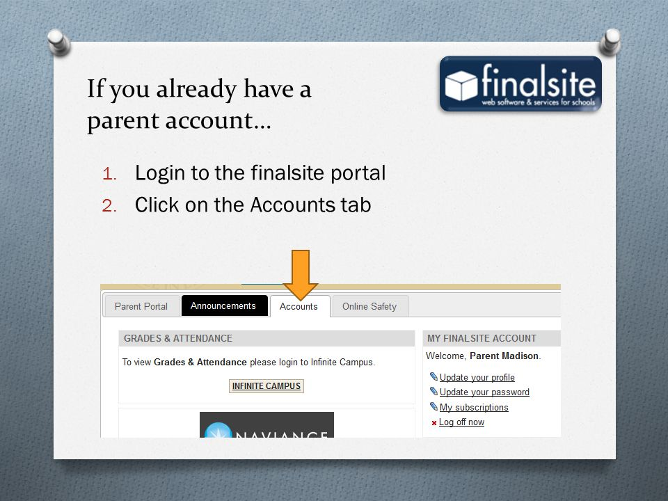 If you already have a parent account… 1. Login to the finalsite portal 2. Click on the Accounts tab
