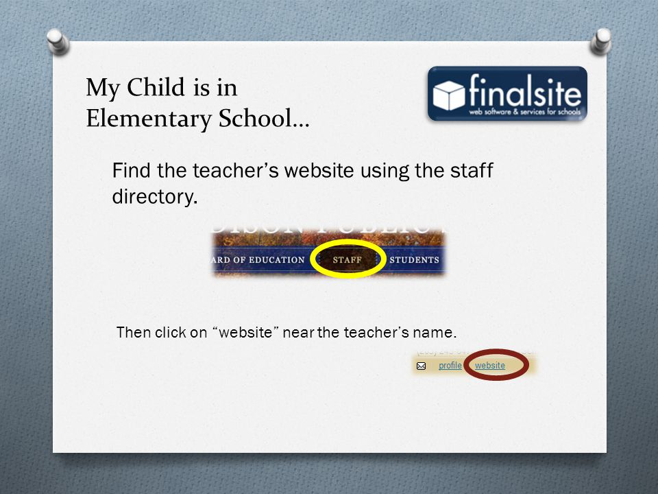 My Child is in Elementary School… Find the teachers website using the staff directory. Then click on website near the teachers name.