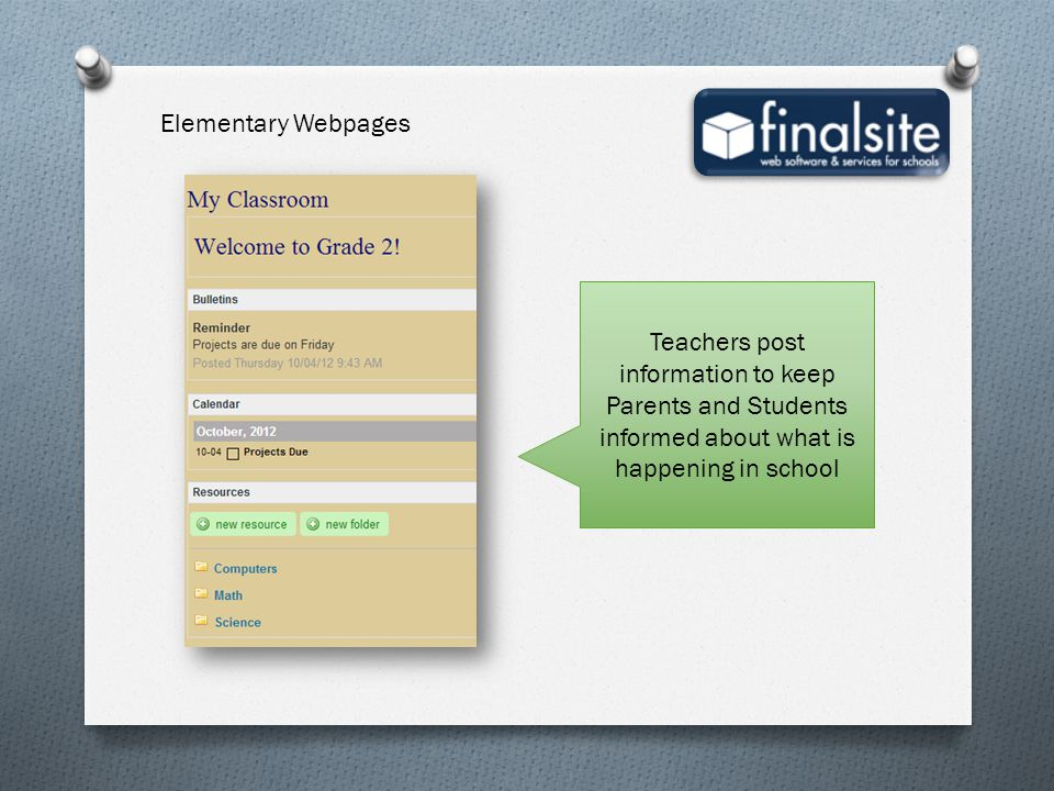 Teachers post information to keep Parents and Students informed about what is happening in school Elementary Webpages
