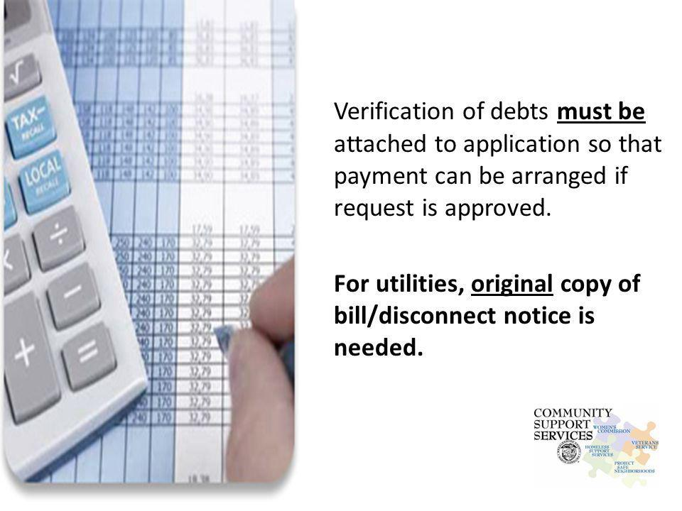 Verification of debts must be attached to application so that payment can be arranged if request is approved.