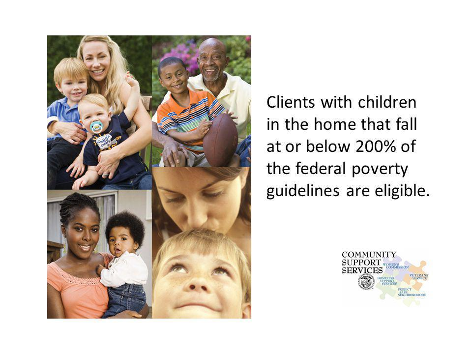 Clients with children in the home that fall at or below 200% of the federal poverty guidelines are eligible.